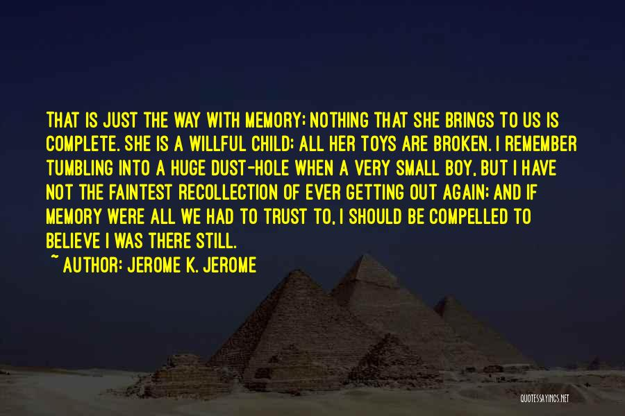 Memories Is All We Have Quotes By Jerome K. Jerome