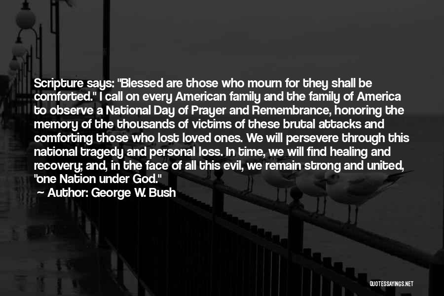 Memories Lost Loved One Quotes By George W. Bush