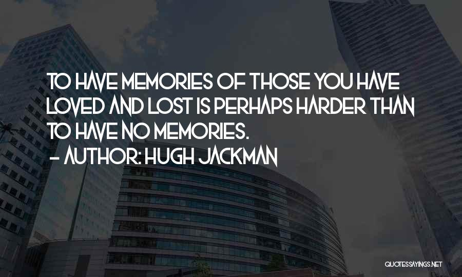 Memories Lost Loved One Quotes By Hugh Jackman
