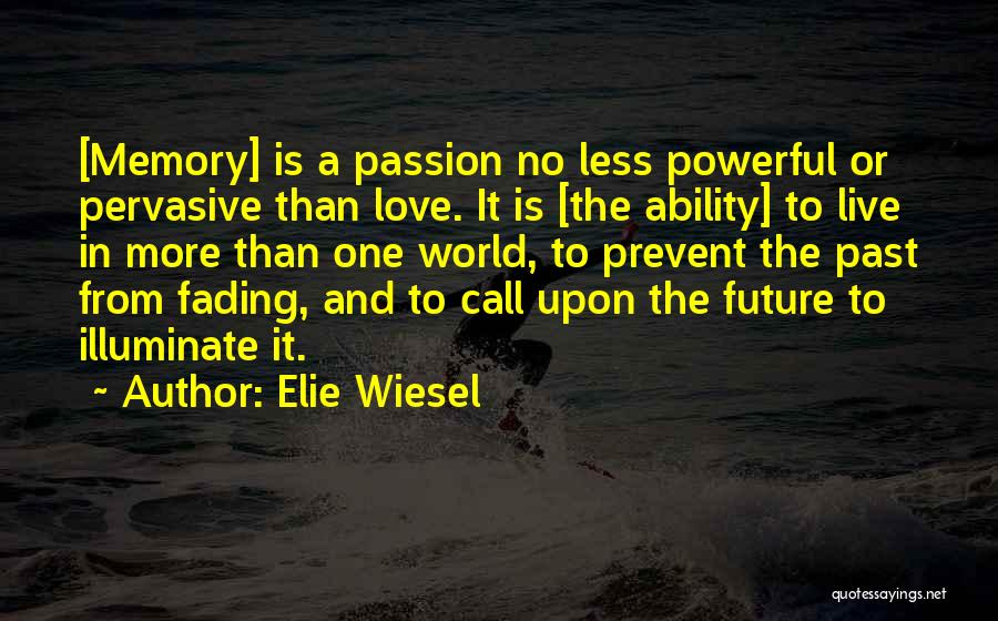 Memories Not Fading Quotes By Elie Wiesel