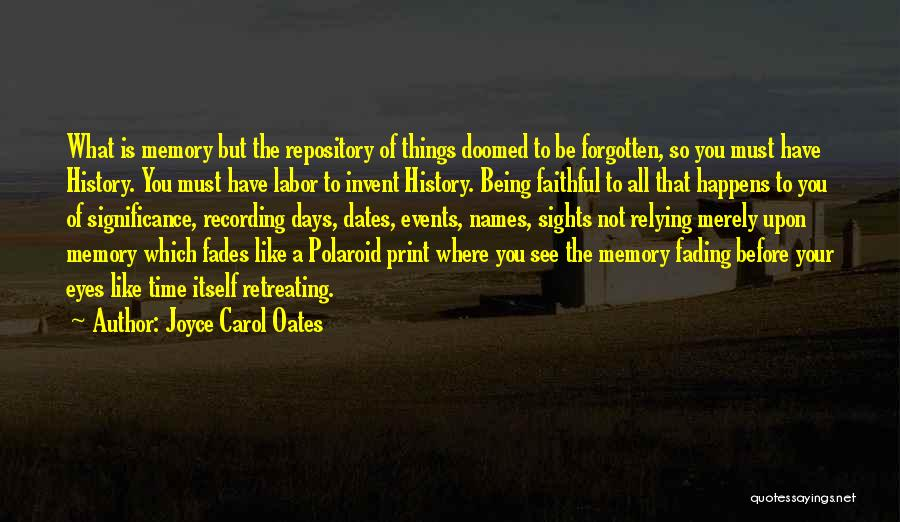 Memories Not Fading Quotes By Joyce Carol Oates
