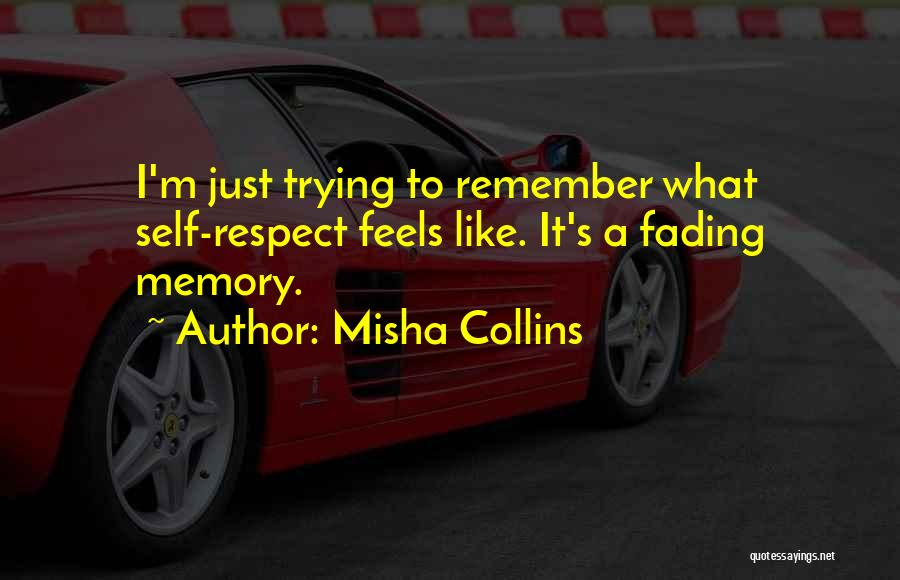 Memories Not Fading Quotes By Misha Collins