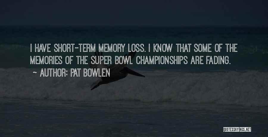 Memories Not Fading Quotes By Pat Bowlen
