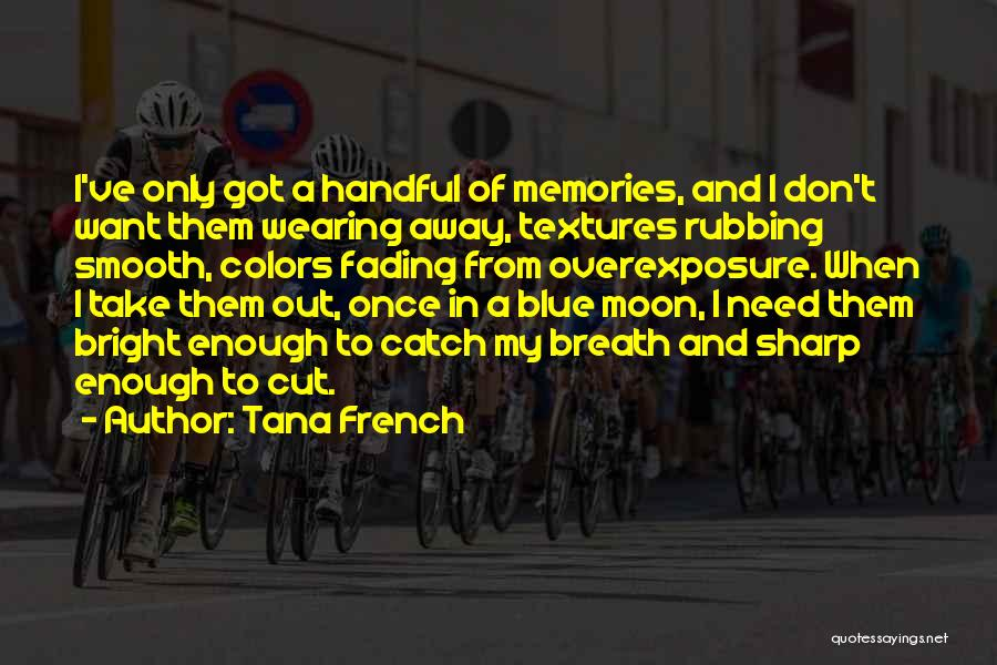 Memories Not Fading Quotes By Tana French