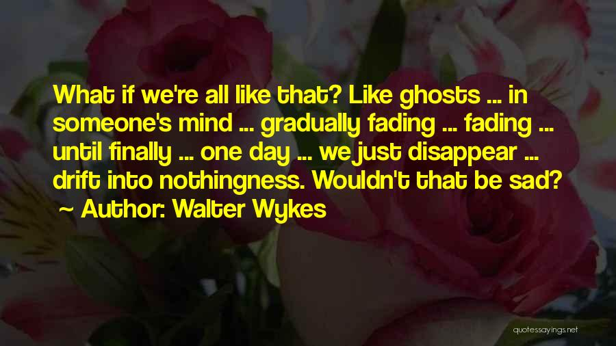 Memories Not Fading Quotes By Walter Wykes