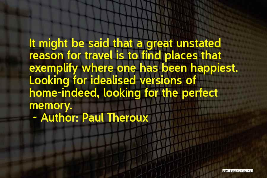 Memories Of Home Quotes By Paul Theroux
