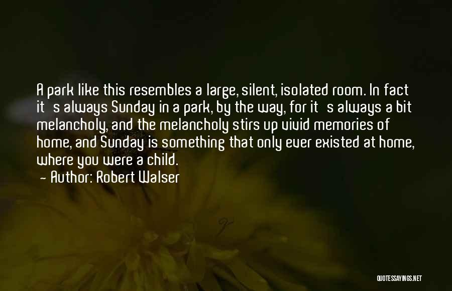 Memories Of Home Quotes By Robert Walser