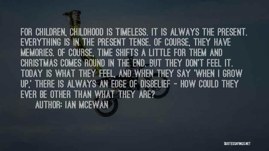 Memories When You Were Little Quotes By Ian McEwan