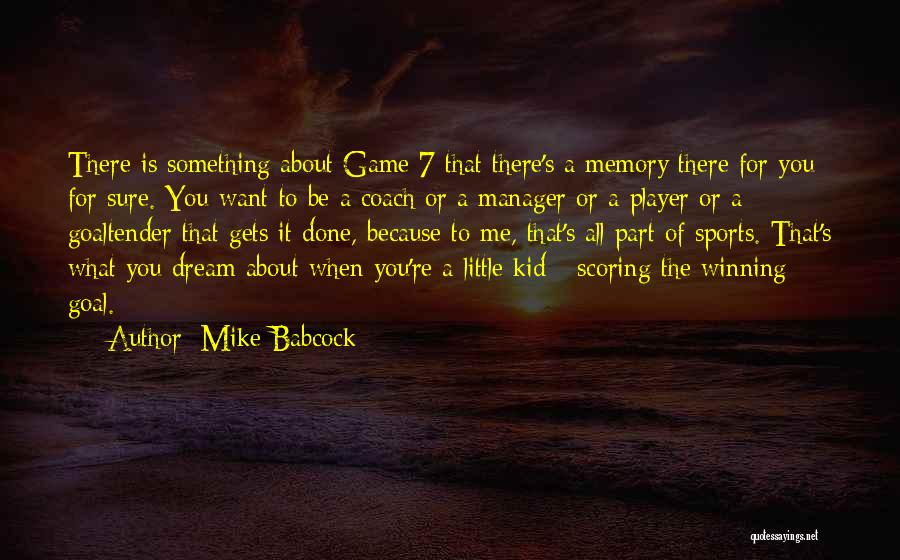 Memories When You Were Little Quotes By Mike Babcock