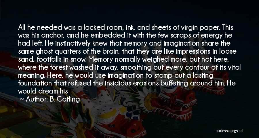 Memory And The Brain Quotes By B. Catling