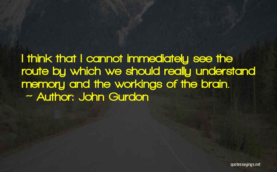 Memory And The Brain Quotes By John Gurdon