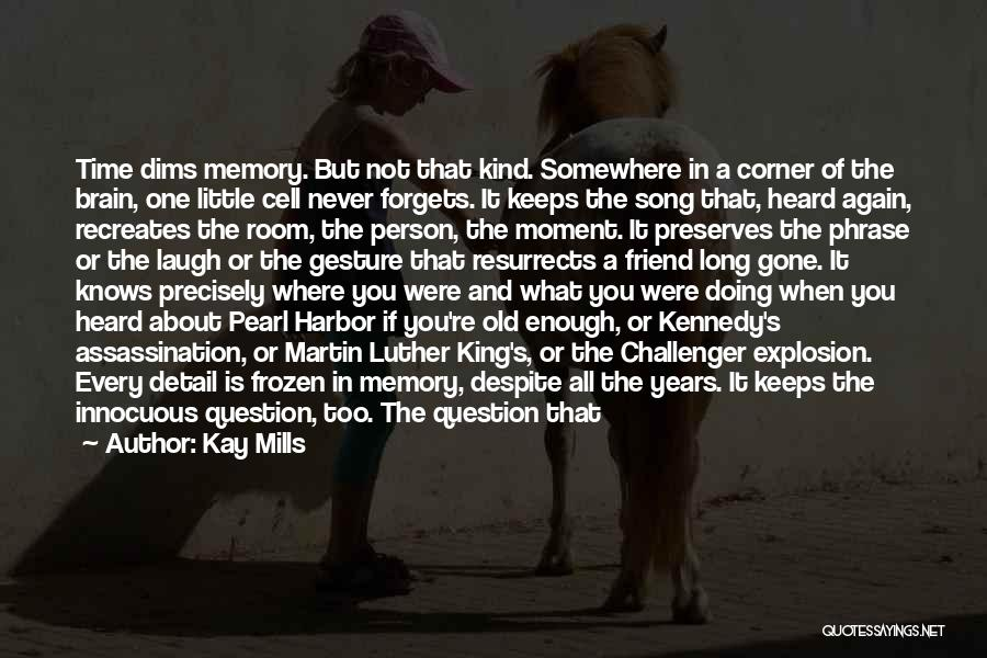 Memory And The Brain Quotes By Kay Mills