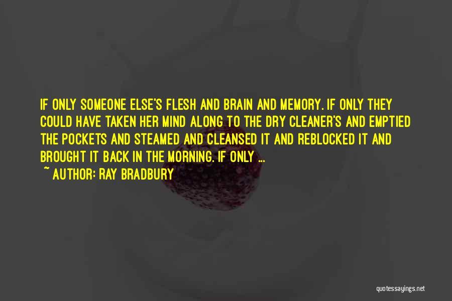 Memory And The Brain Quotes By Ray Bradbury