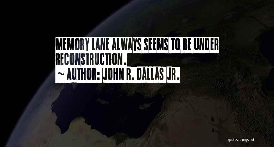 Memory Lane Quotes By John R. Dallas Jr.