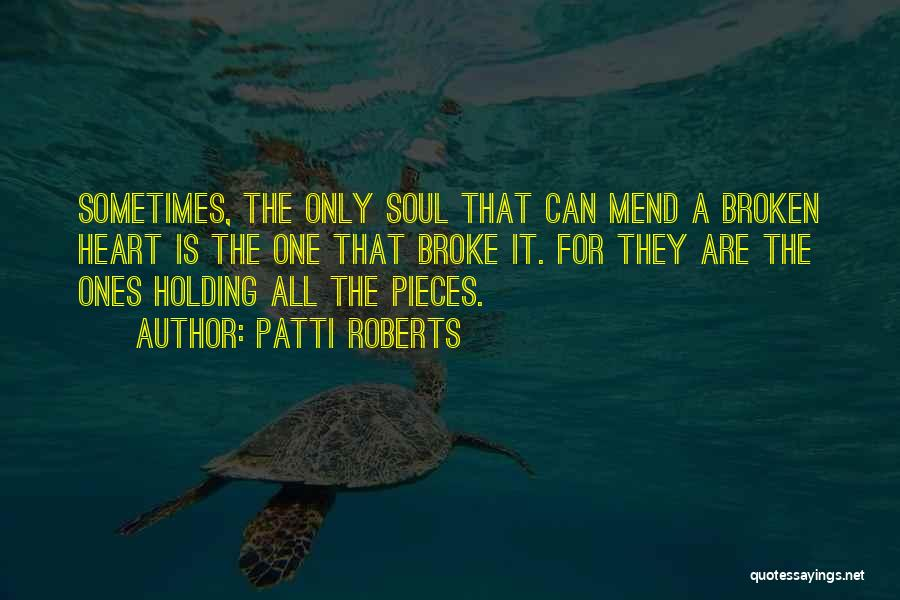 Mend My Heart Quotes By Patti Roberts