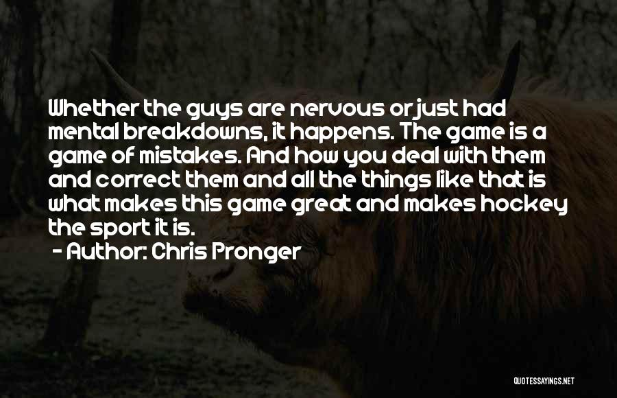 Mental Breakdowns Quotes By Chris Pronger