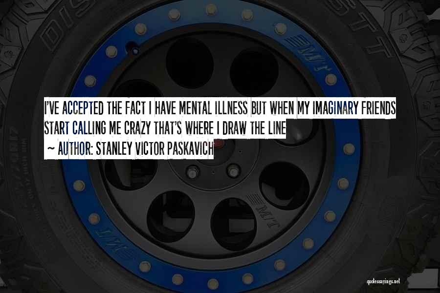 Mental Disorders Quotes By Stanley Victor Paskavich