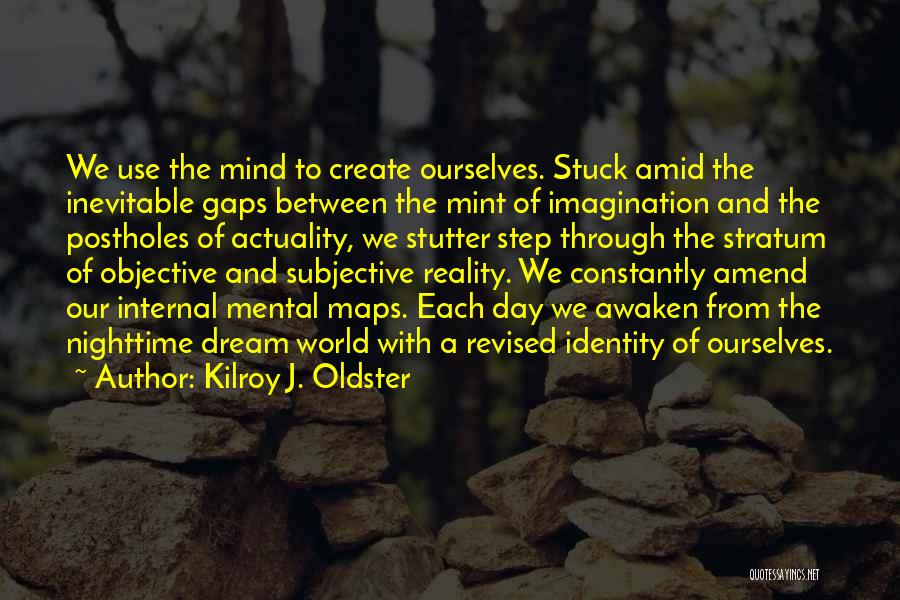 Mental Maps Quotes By Kilroy J. Oldster