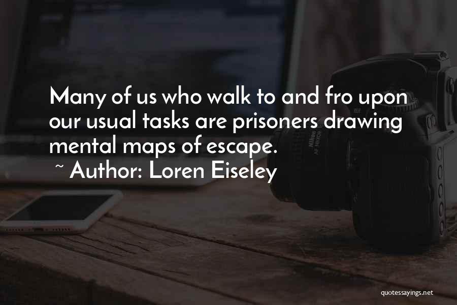 Mental Maps Quotes By Loren Eiseley