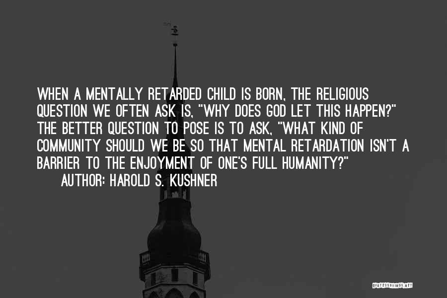 Mentally Retarded Quotes By Harold S. Kushner