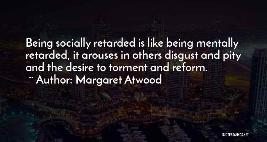 Mentally Retarded Quotes By Margaret Atwood