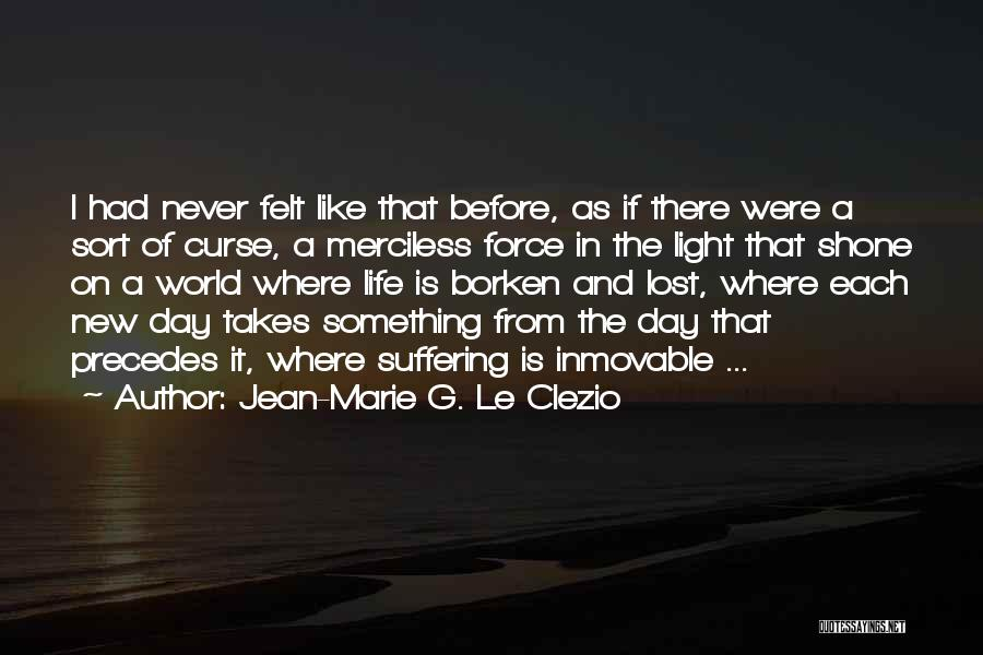 Merciless Life Quotes By Jean-Marie G. Le Clezio