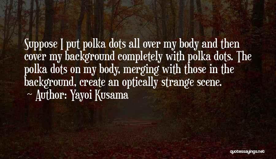 Merging Quotes By Yayoi Kusama