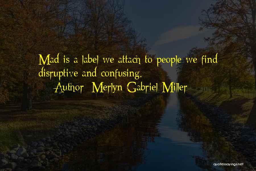 Merlyn Quotes By Merlyn Gabriel Miller
