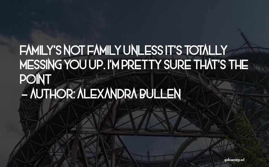 Messing It Up Quotes By Alexandra Bullen