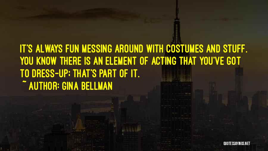 Messing It Up Quotes By Gina Bellman