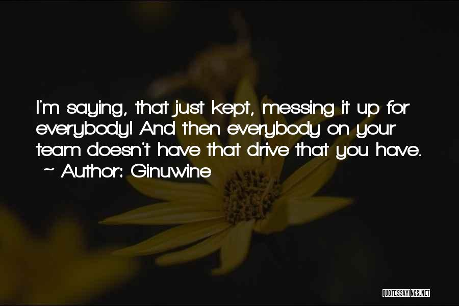 Messing It Up Quotes By Ginuwine