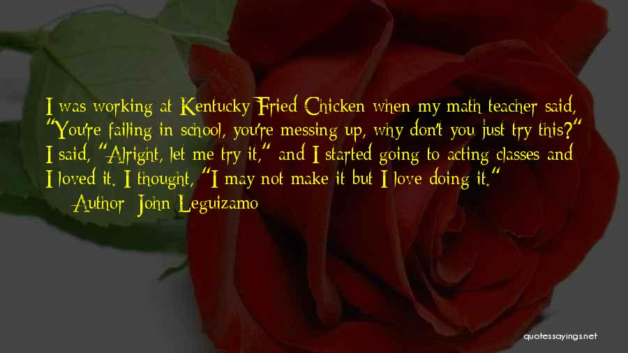 Messing It Up Quotes By John Leguizamo