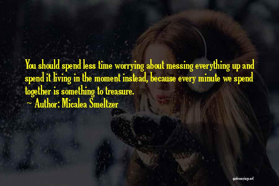 Messing It Up Quotes By Micalea Smeltzer