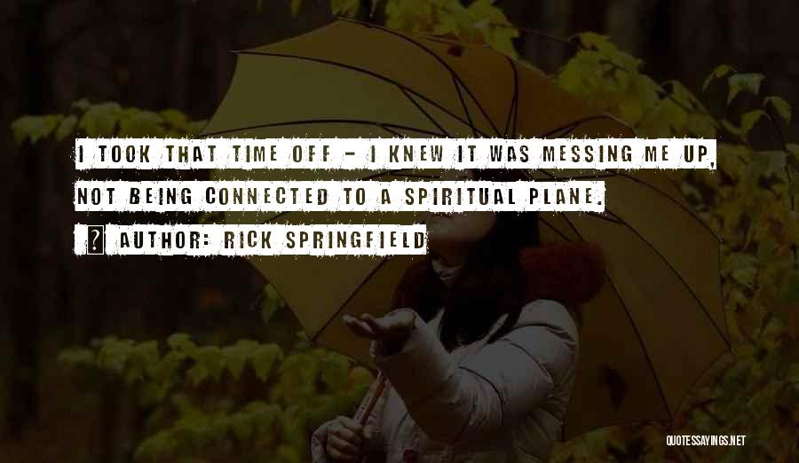 Messing It Up Quotes By Rick Springfield