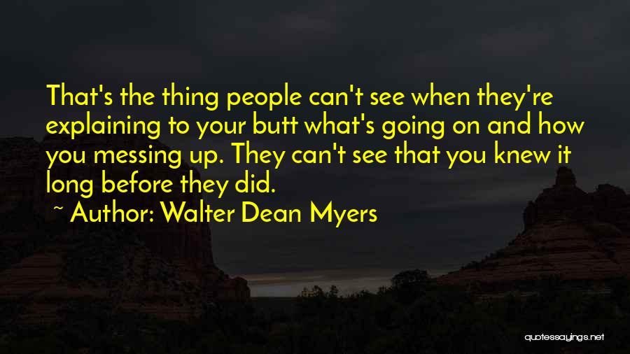 Messing It Up Quotes By Walter Dean Myers