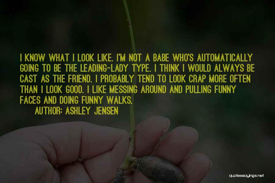 Messing Me Around Quotes By Ashley Jensen