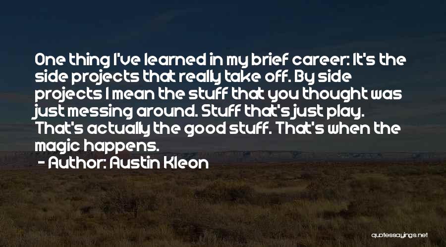 Messing Me Around Quotes By Austin Kleon