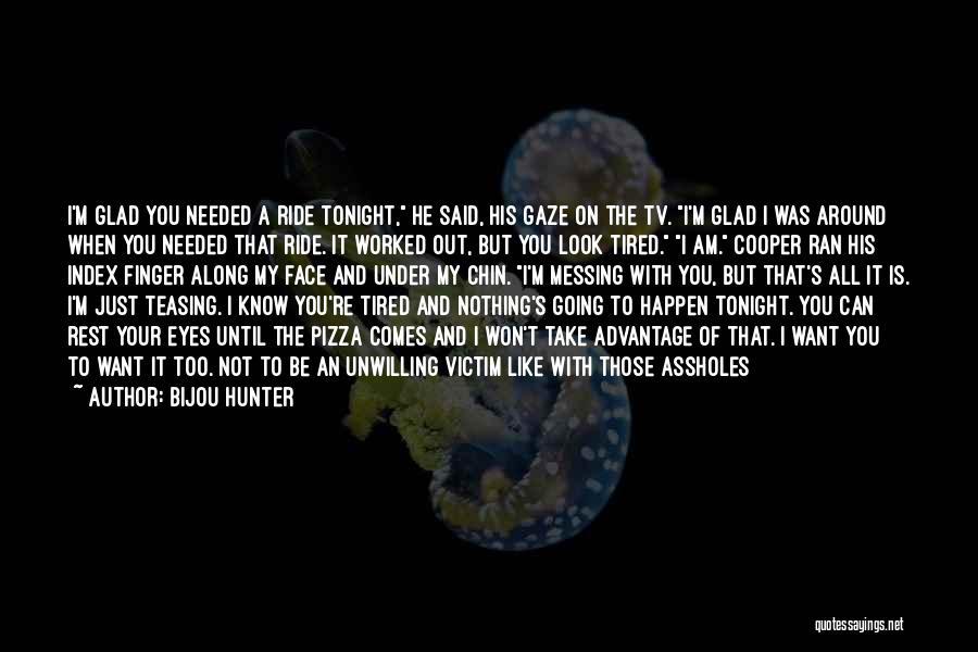 Messing Me Around Quotes By Bijou Hunter