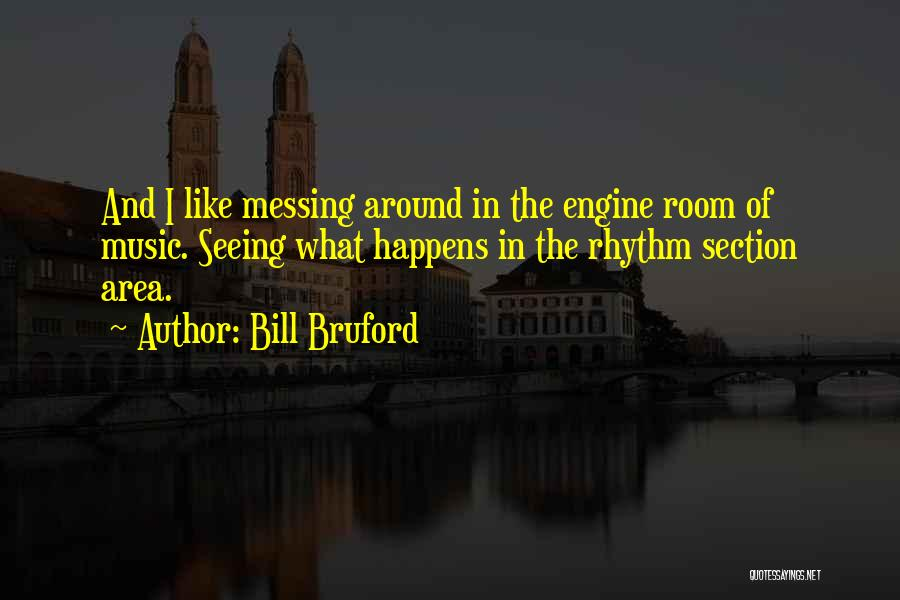 Messing Me Around Quotes By Bill Bruford