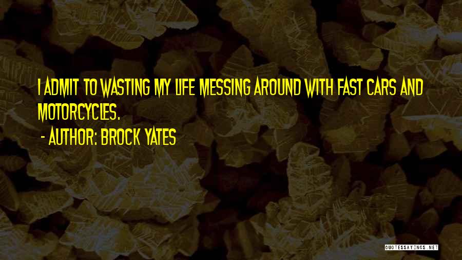 Messing Me Around Quotes By Brock Yates