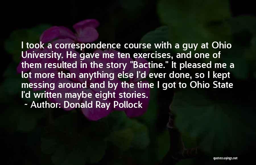 Messing Me Around Quotes By Donald Ray Pollock