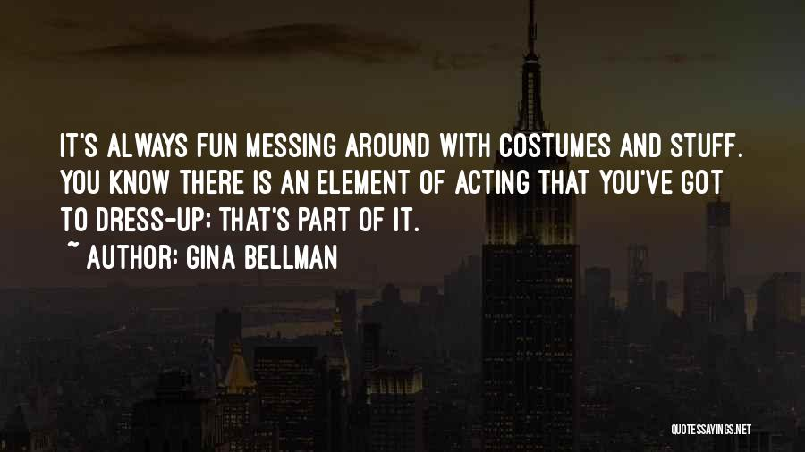 Messing Me Around Quotes By Gina Bellman