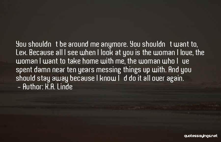 Messing Me Around Quotes By K.A. Linde