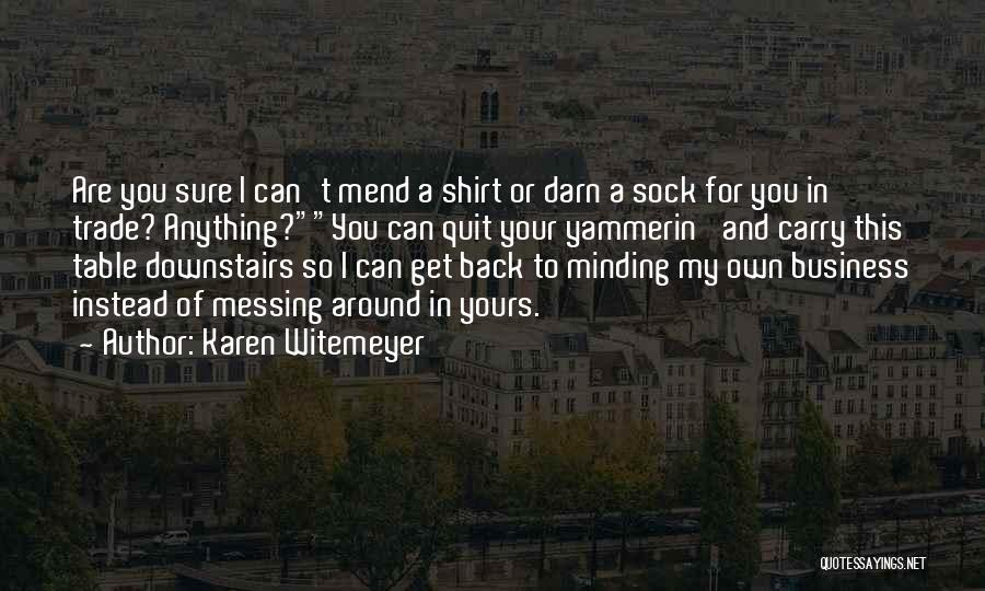 Messing Me Around Quotes By Karen Witemeyer