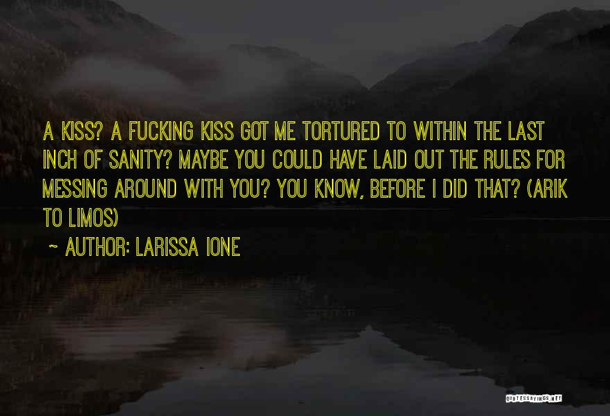 Messing Me Around Quotes By Larissa Ione