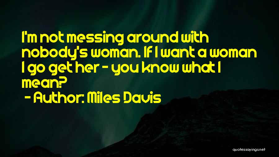 Messing Me Around Quotes By Miles Davis