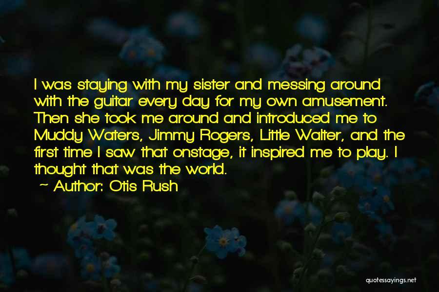 Messing Me Around Quotes By Otis Rush