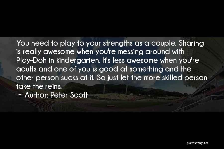 Messing Me Around Quotes By Peter Scott