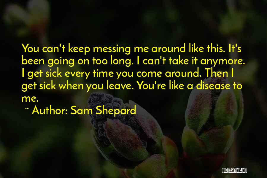 Messing Me Around Quotes By Sam Shepard