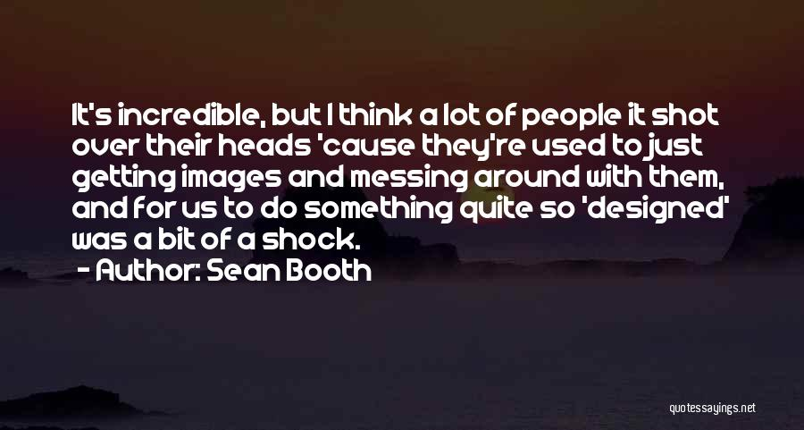 Messing Me Around Quotes By Sean Booth